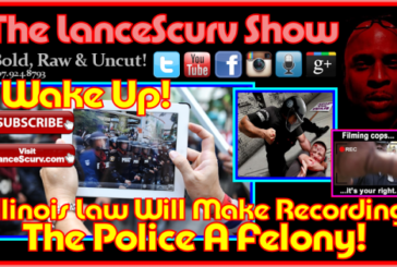Illinois Law Would Make Recording The Police A Felony! – The LanceScurv Show