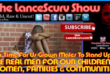 It's Time For Us Grown Males To Stand Up & Be REAL MEN! – The LanceScurv Show