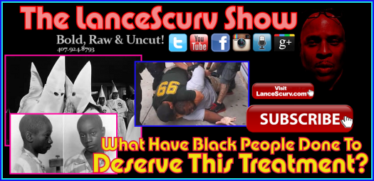 What Have Black People Done To Deserve This Treatment? - The LanceScurv Show