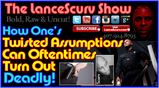 How One's Twisted Assumptions Can Oftentimes Turn Deadly - The LanceScurv Show