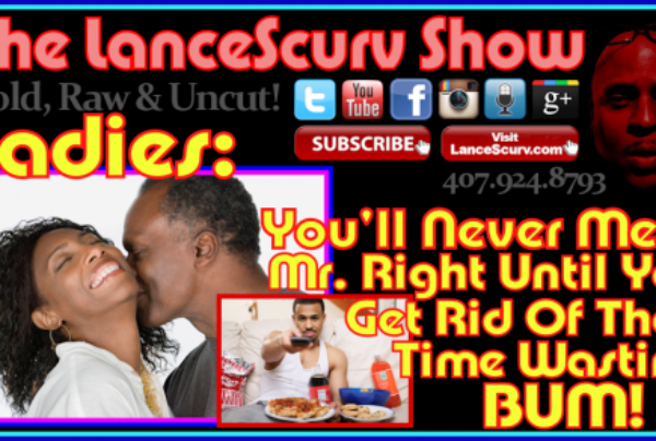 Ladies: You'll Never Meet Mr. Right Until You Get Rid Of That Time Wasting Bum!