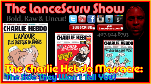 The Charlie Hebdo Massacre: The Side They Won't Tell You! - The LanceScurv Show