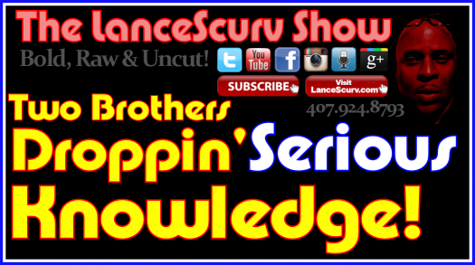 Two Brothers Dropping Serious Knowledge! - The LanceScurv Show