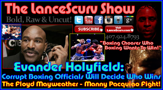 Evander Holyfield: Corrupt Boxing Officials Will Decide Who Wins The Mayweather - Pacquiao Fight!