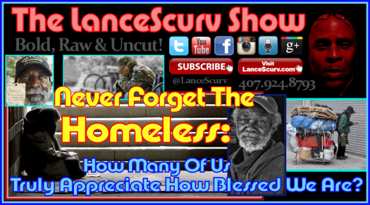 Never Forget The Homeless: Do You Appreciate How Blessed You Are? - The LanceScurv Show