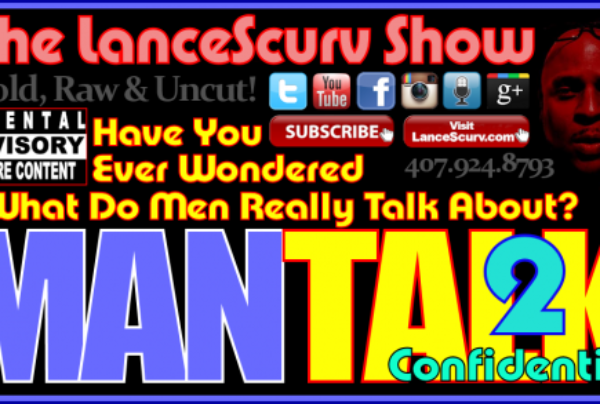 Mantalk Confidential: What Do Men Really Talk About? #2- The LanceScurv Show