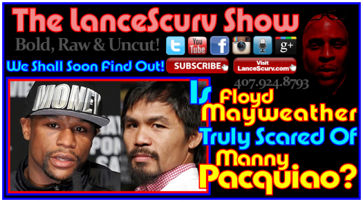 Is Floyd Mayweather Truly Scared Of Manny Pacquiao? - The LanceScurv Show
