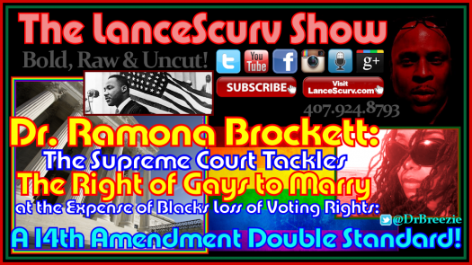 Dr. Ramona Brockett On The Right Of Gays To Marry At The Expense Of Blacks Loss Of Voting Rights! - The LanceScurv Show