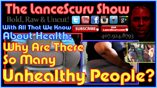 Why Are There So Many Unhealthy People? - The LanceScurv Show