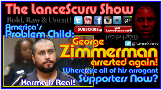 George Zimmerman: America's Problem Child Arrested Again! - The LanceScurv Show