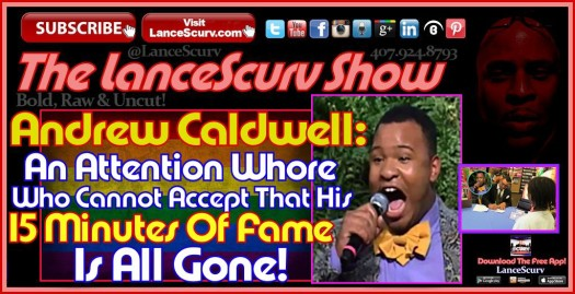 Andrew Caldwell: An Attention Whore Who Cannot Accept That His 15 Minutes Of Fame Is All Gone!