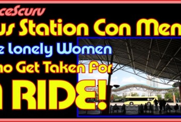 Bus Station Con Men & The Lonely Women Who Get Taken For A Ride!