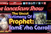The Uncut Testimony Of A Prophet: IamE'sha Carroll – The LanceScurv Show