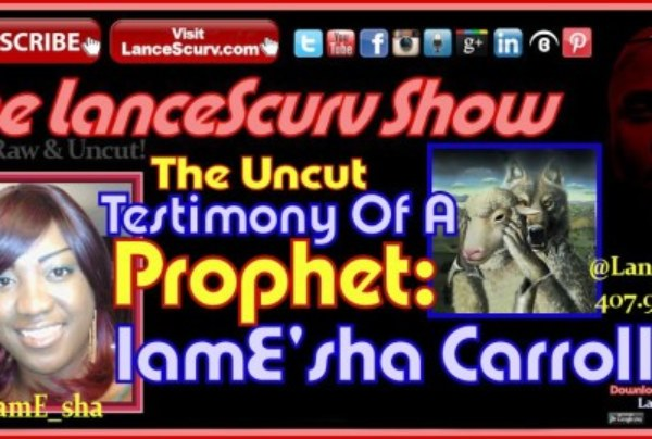 The Uncut Testimony Of A Prophet: IamE'sha Carroll – The LanceScurv Show