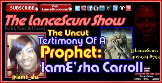 The Uncut Testimony Of A Prophet: IamE'sha Carroll - The LanceScurv Show