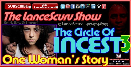 The Circle Of Incest: One Woman's Story! (Part 3) - The LanceScurv Show