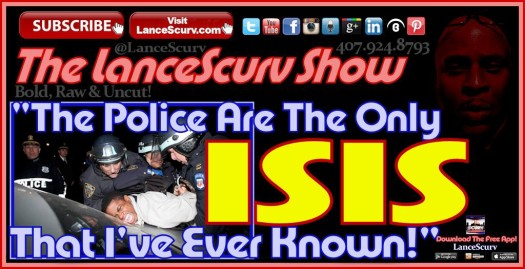 The Police Are The Only Isis That I've Ever Known! - The LanceScurv Show