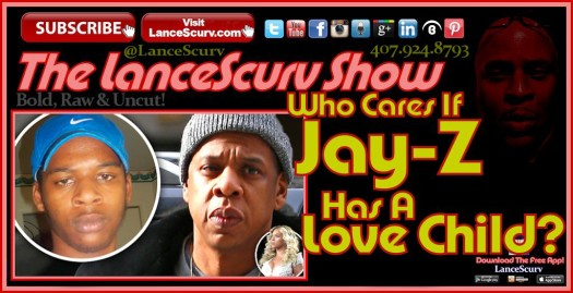Who Cares If Jay-Z Has A Love Child? - The LanceScurv Show