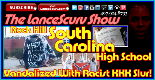 Rock Hill South Carolina High School Is Vandalized With Racist KKK Slurs! - The LanceScurv Show