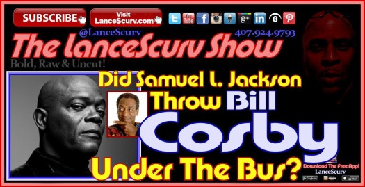 Did Samuel L. Jackson Throw Bill Cosby Under The Bus? - The LanceScurv Show