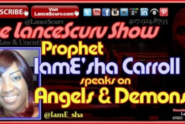 Prophet IamE'sha Speaks On Angels & Demons – The LanceScurv Show