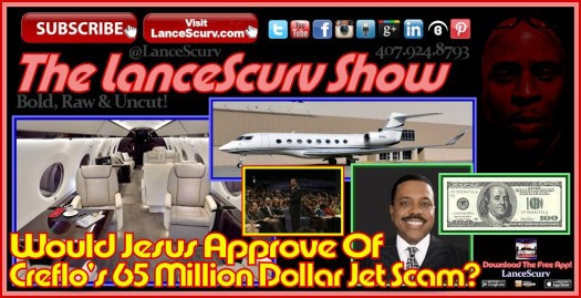 Would Jesus Approve Of Creflo's 65 Million Dollar Jet Scam? - The LanceScurv Show