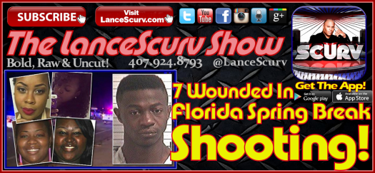7 Wounded In Florida Spring Break Shooting! - The LanceScurv Show