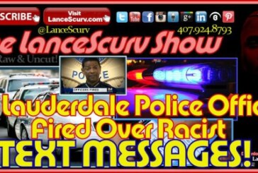 Ft. Lauderdale Police Officers Fired Over Racist Text Messages! – The LanceScurv Show