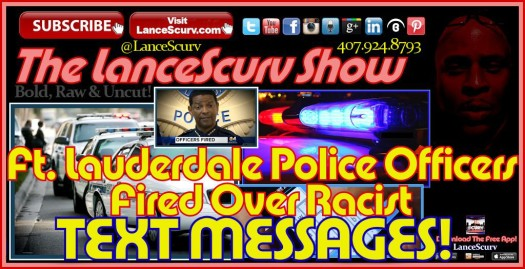 Ft. Lauderdale Police Officers Fired Over Racist Text Messages! - The LanceScurv Show