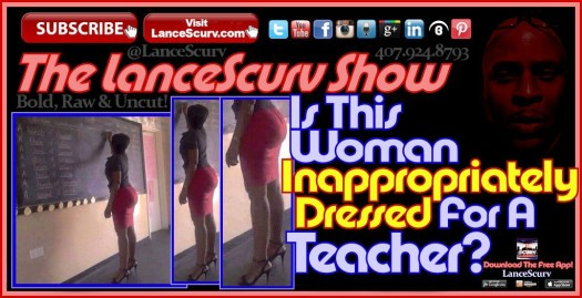 Is This Woman Inappropriately Dressed For A Teacher? - The LanceScurv Show