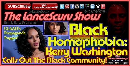Black Homophobia: Kerry Washington Calls Out The Black Community! - The LanceScurv Show