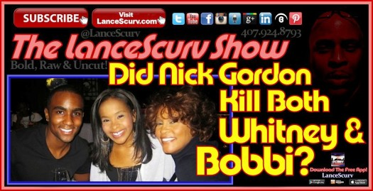 Did Nick Gordon Kill Both Whitney & Bobbi? - The LanceScurv Show
