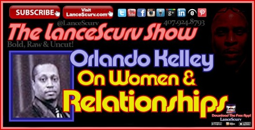 Orlando Kelley On Women & Relationships - The LanceScurv Show
