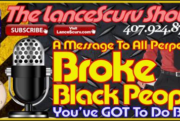 Broke Black People: You've GOT To Do Better! – The LanceScurv Show