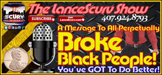 Broke Black People: You've GOT To Do Better! - The LanceScurv Show