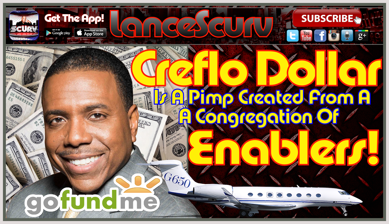 Creflo Dollar Is A Pimp Created From A Congregation Of Enablers! - The LanceScurv Show