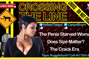 The Penis Starved Woman – Crossing The Line with Talaya & LanceScurv