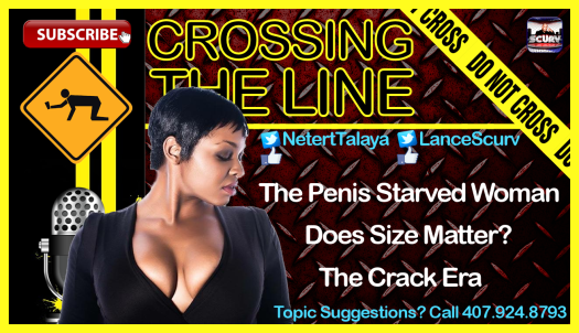The Penis Starved Woman - Crossing The Line with Talaya & LanceScurv