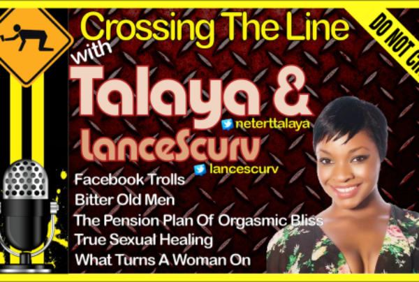 What Really Turns A Woman On? – Crossing The Line with Talaya & LanceScurv
