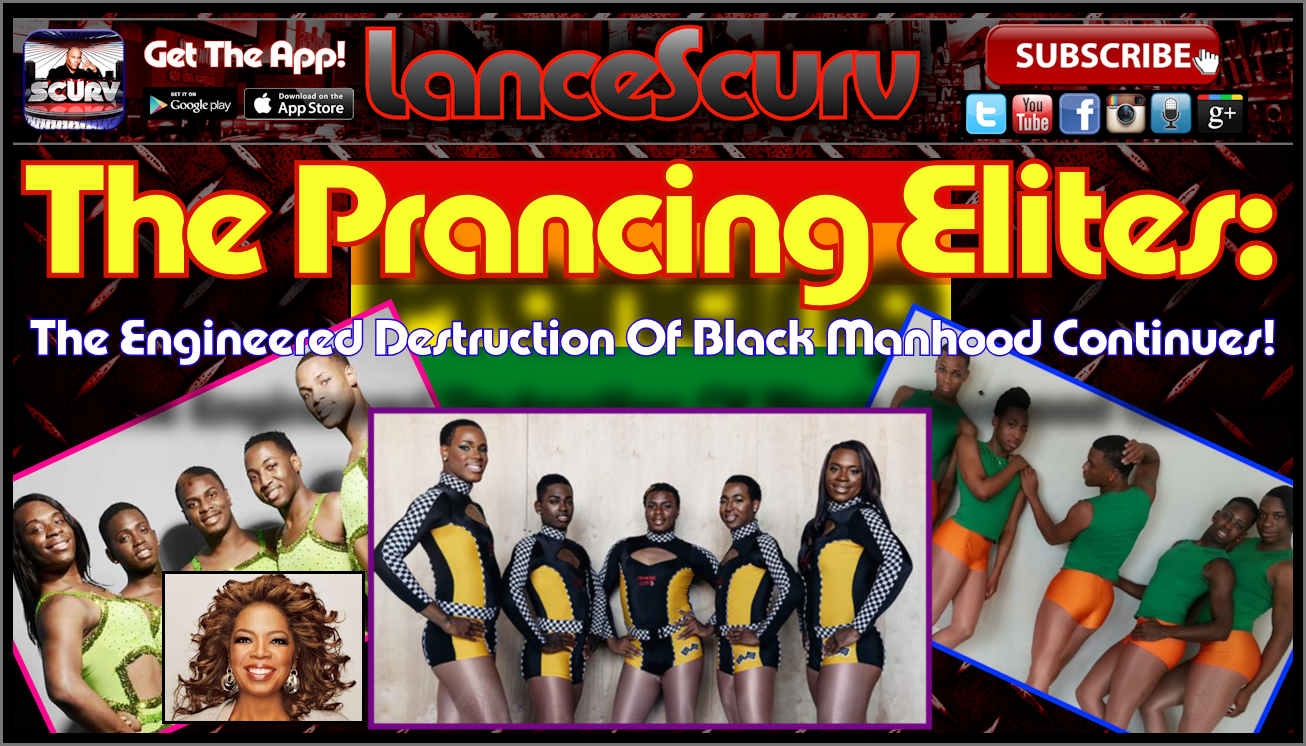 The Prancing Elites: The Engineered Destruction Of Black Manhood Continues! - The LanceScurv Show
