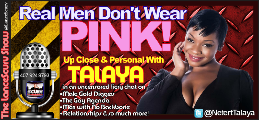 Talaya says: REAL MEN DON'T WEAR PINK! - The LanceScurv Show
