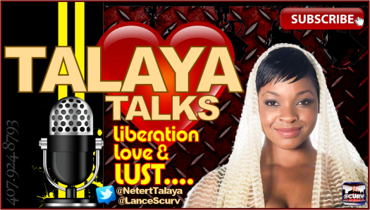 Talaya Talks Liberation. Love & LUST! - The LanceScurv Show
