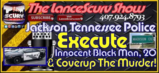 Jackson Tennessee Police Involved In Murder Cover Up Of Innocent Black Man! - The LanceScurv Show