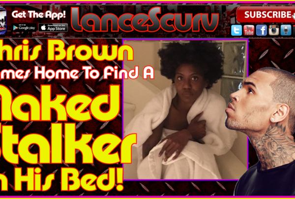 Chris Brown Comes Home To Find A Naked Stalker In His Bed! – The LanceScurv Show