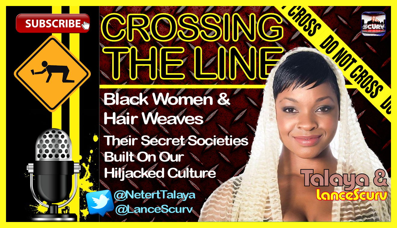 Black Women & Hair Weaves, Secret Societies Built On Our Hijacked Culture - The LanceScurv Show