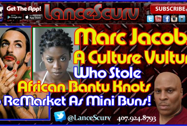 Marc Jacobs: A Culture Vulture Who Stole African Bantu Knots!- The LanceScurv Show