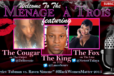Menage a Trois After Dark: Harriet Tubman vs. Raven Symone!