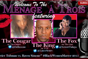 Menage a Trois After Dark: Harriet Tubman vs. Raven Symone!