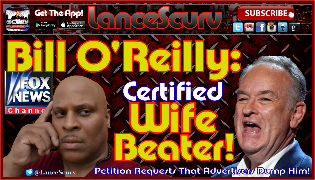 Bill O'Reilly: Certified Wife Beater! - The LanceScurv Show