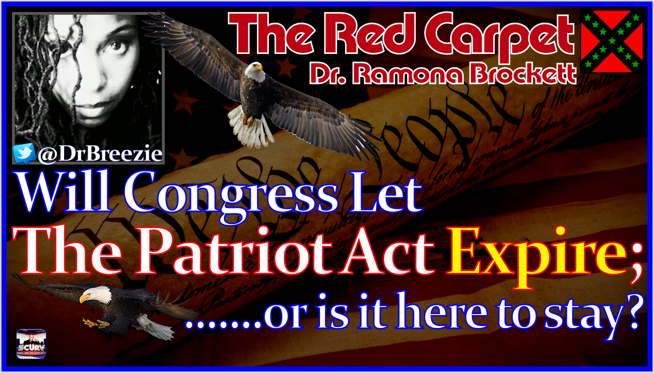 Will Congress Let The Patriot Act Expire; Or Is It Here To Stay? - The Red Carpet